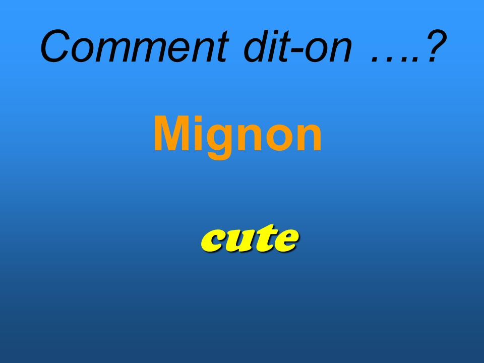 Comment dit-on …. Mignon cute