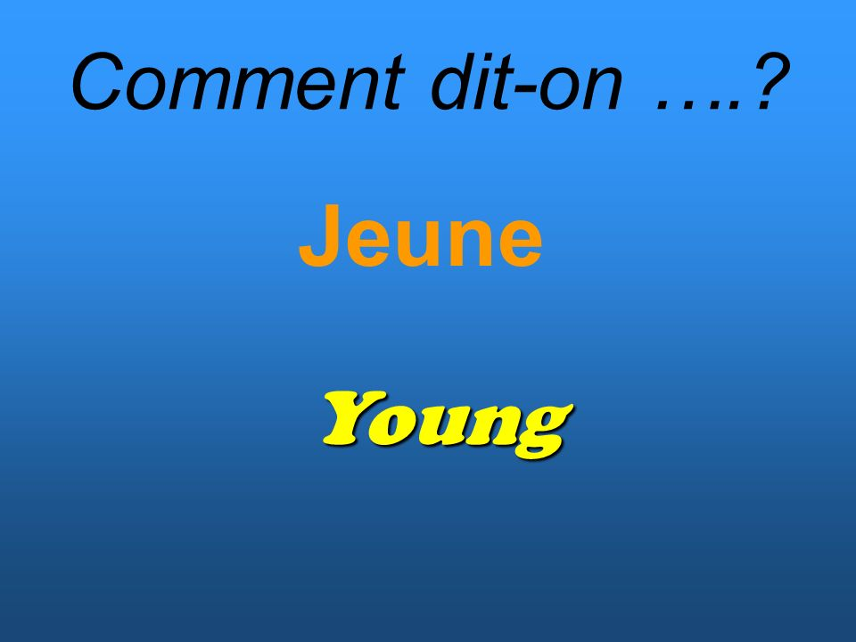 Comment dit-on …. Jeune Young