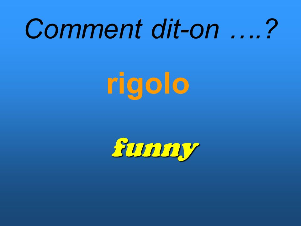 Comment dit-on …. rigolo funny