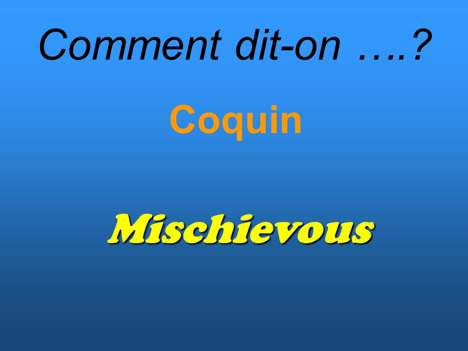 Comment dit-on …. Coquin Mischievous