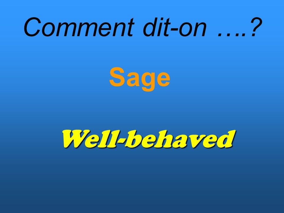 Comment dit-on …. Sage Well-behaved