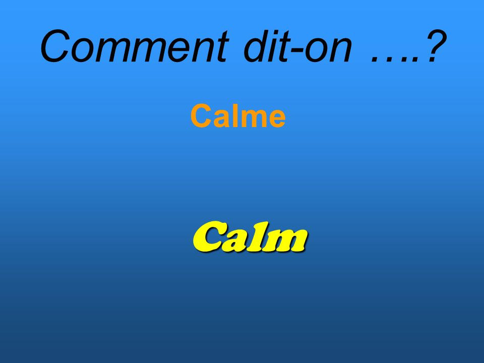 Comment dit-on …. Calme Calm