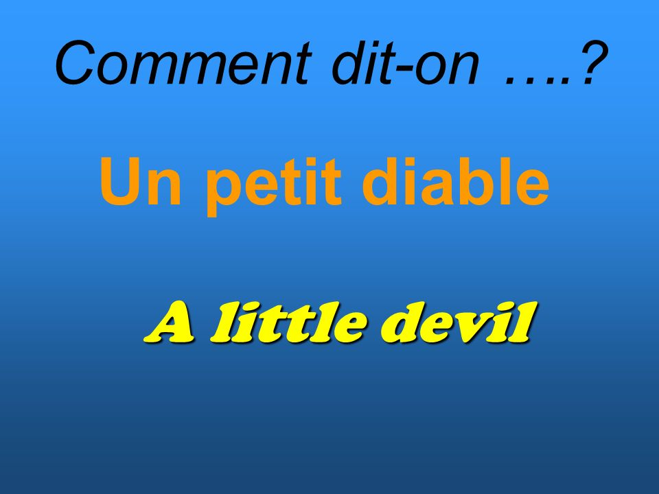 Comment dit-on …. Un petit diable A little devil
