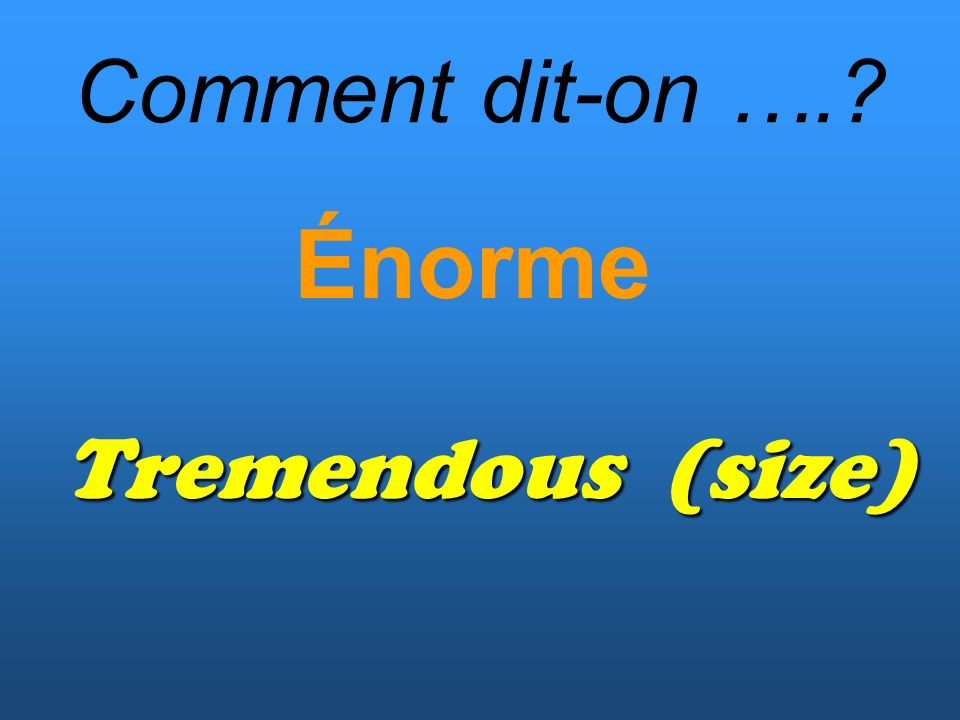 Comment dit-on …. Énorme Tremendous (size)