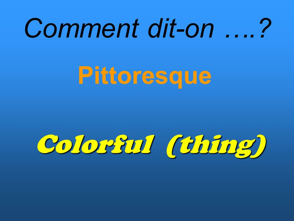 Comment dit-on …. Pittoresque Colorful (thing)