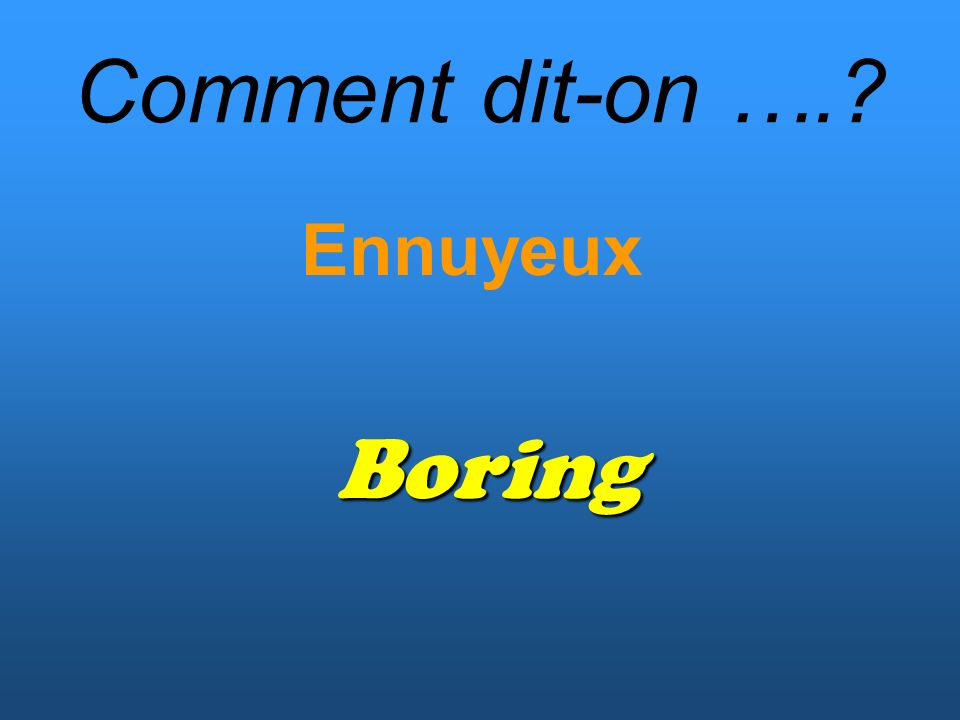 Comment dit-on …. Ennuyeux Boring