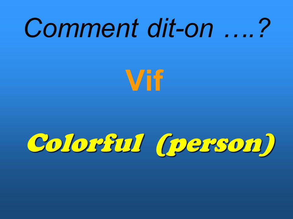 Comment dit-on …. Vif Colorful (person)
