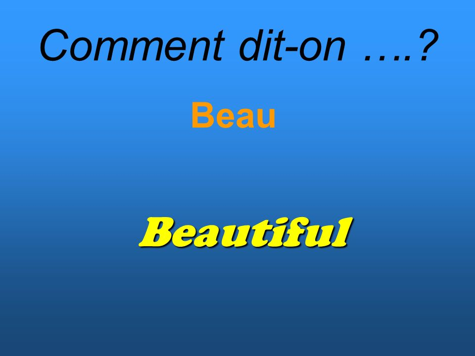 Comment dit-on …. Beau Beautiful