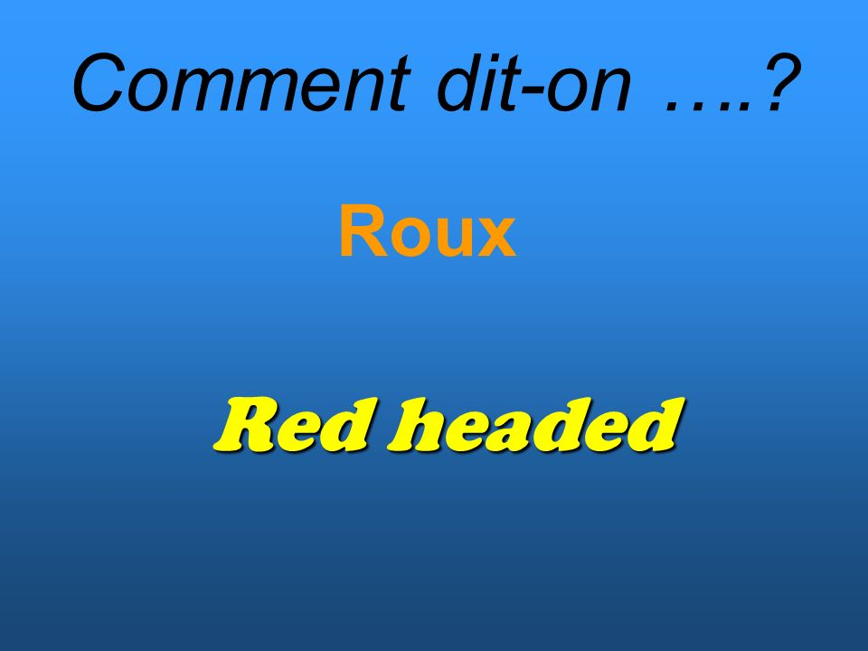 Comment dit-on …. Roux Red headed