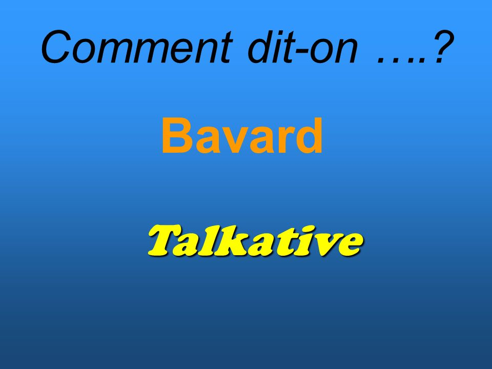 Comment dit-on …. Bavard Talkative