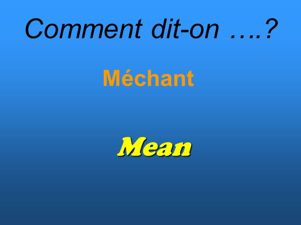 Comment dit-on …. Méchant Mean