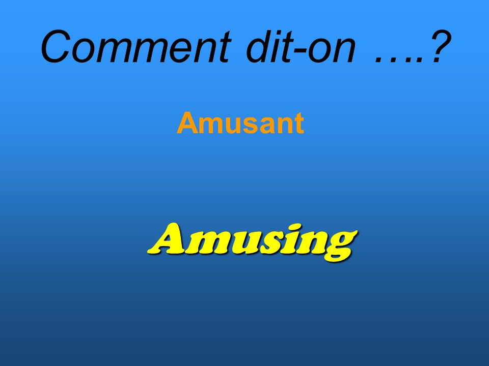 Comment dit-on …. Amusant Amusing