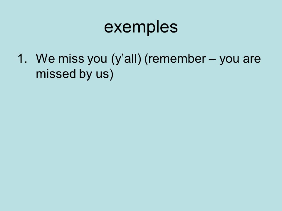 exemples 1.We miss you (yall) (remember – you are missed by us)