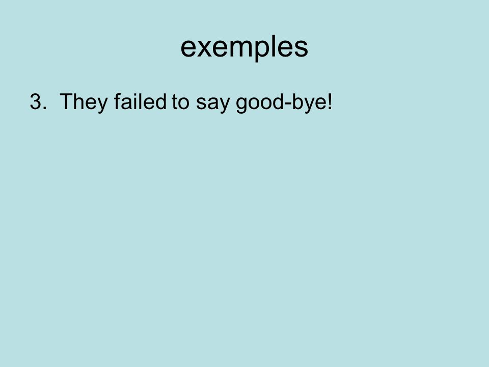 exemples 3. They failed to say good-bye!