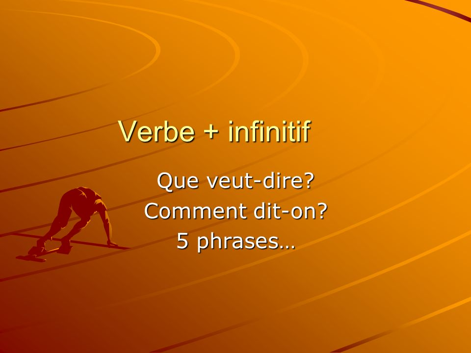 Verbe + infinitif Que veut-dire Comment dit-on 5 phrases…