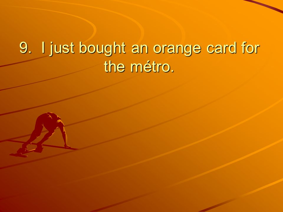 9. I just bought an orange card for the métro.