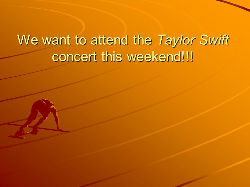 We want to attend the Taylor Swift concert this weekend!!!
