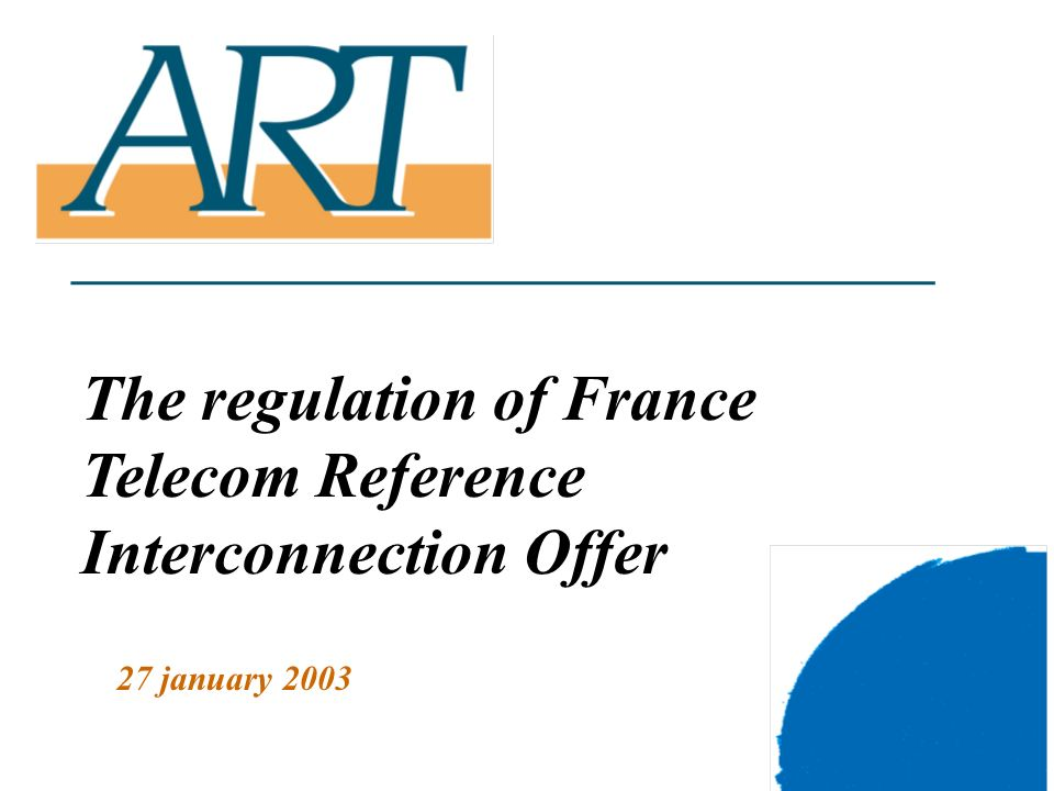 1 The regulation of France Telecom Reference Interconnection Offer 27 january 2003