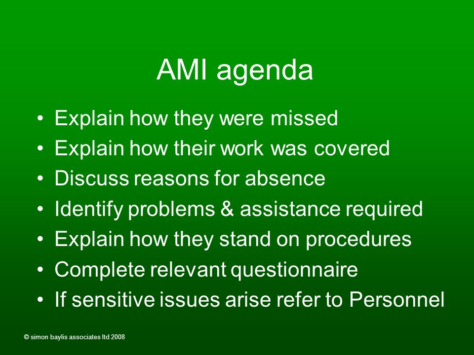© simon baylis associates ltd 2008 AMI agenda Know their history Welcome them State purpose Ask if fit to return Interview using WRRAF model
