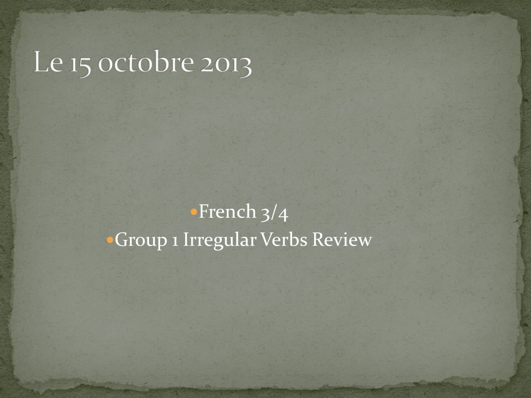 French 3/4 Group 1 Irregular Verbs Review