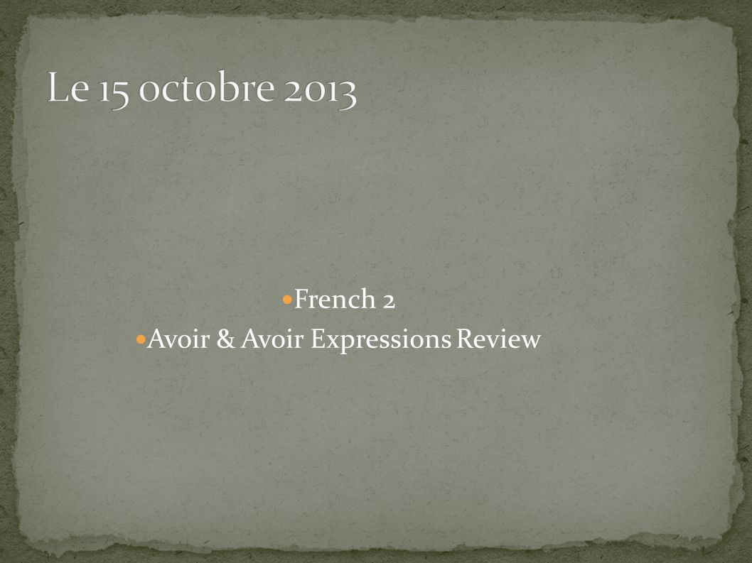 French 2 Avoir & Avoir Expressions Review