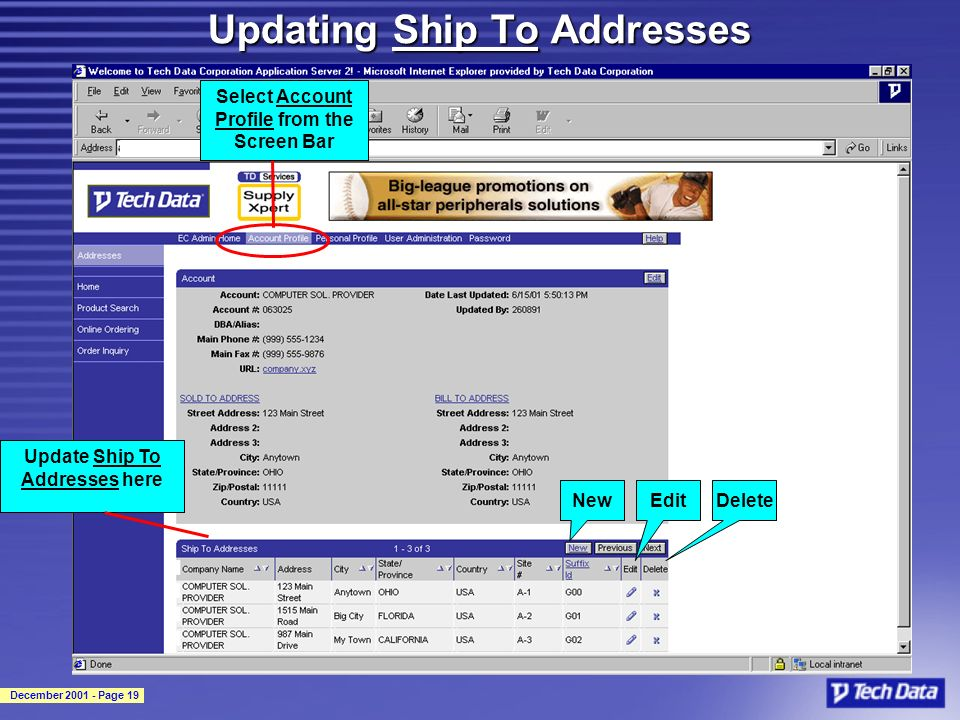 December 2001 - Page 19 Updating Ship To Addresses Select Account Profile from the Screen Bar Update Ship To Addresses here NewEditDelete