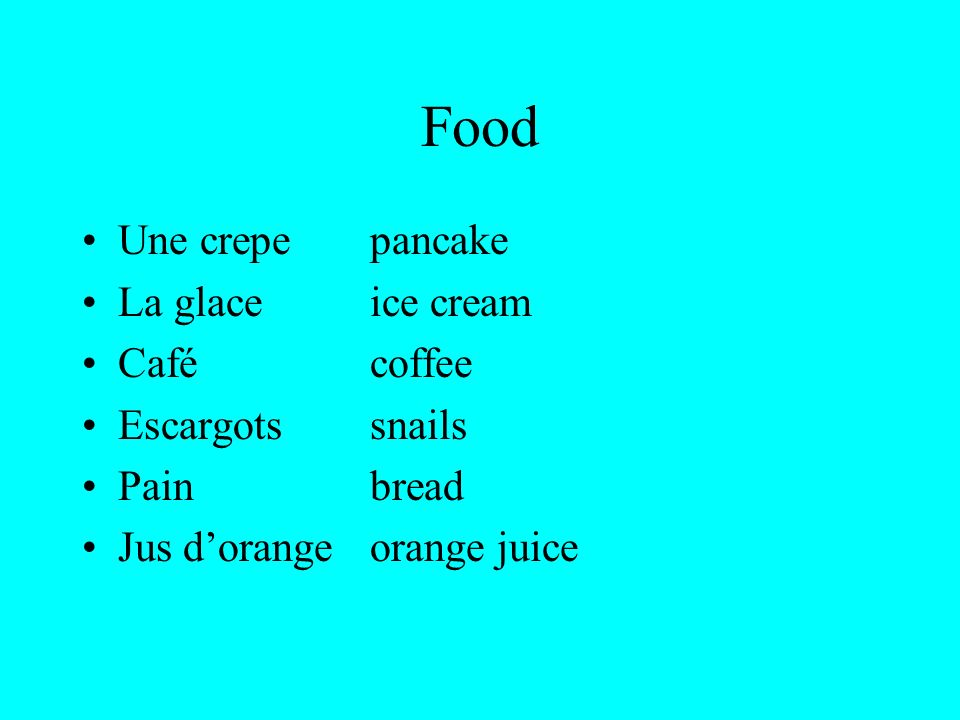 Food Une crepepancake La glaceice cream Cafécoffee Escargotssnails Painbread Jus dorangeorange juice