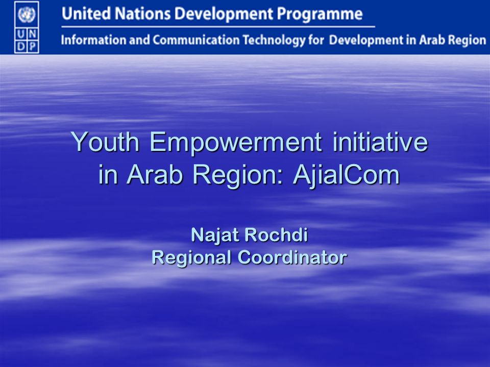 Youth Empowerment initiative in Arab Region: AjialCom Najat Rochdi Regional Coordinator