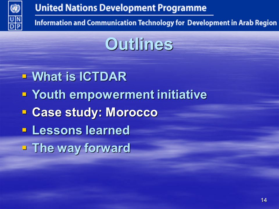 14 Outlines What is ICTDAR What is ICTDAR Youth empowerment initiative Youth empowerment initiative Case study: Morocco Case study: Morocco Lessons learned Lessons learned The way forward The way forward