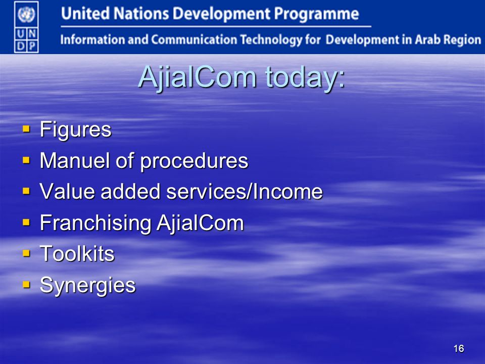 16 AjialCom today: Figures Figures Manuel of procedures Manuel of procedures Value added services/Income Value added services/Income Franchising AjialCom Franchising AjialCom Toolkits Toolkits Synergies Synergies