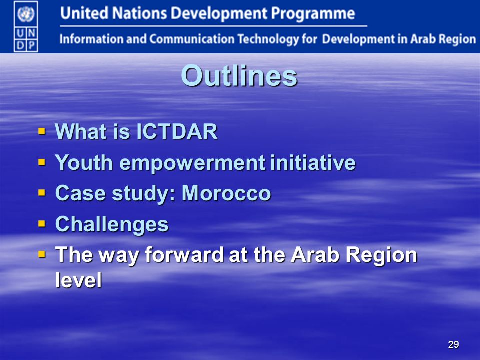 29 Outlines What is ICTDAR What is ICTDAR Youth empowerment initiative Youth empowerment initiative Case study: Morocco Case study: Morocco Challenges Challenges The way forward at the Arab Region level The way forward at the Arab Region level
