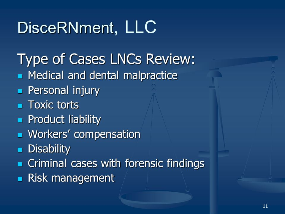 11 DisceRNment DisceRNment, LLC Type of Cases LNCs Review: Medical and dental malpractice Medical and dental malpractice Personal injury Personal injury Toxic torts Toxic torts Product liability Product liability Workers compensation Workers compensation Disability Disability Criminal cases with forensic findings Criminal cases with forensic findings Risk management Risk management