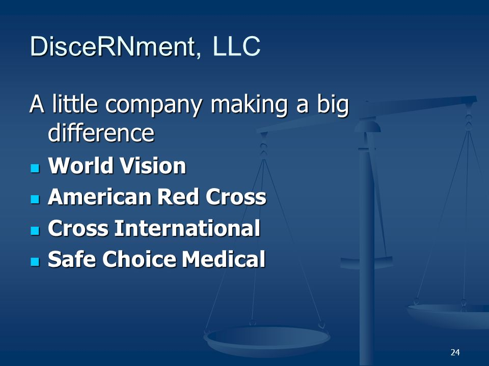 24 DisceRNment DisceRNment, LLC A little company making a big difference World Vision American Red Cross Cross International Safe Choice Medical