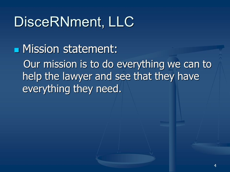 4 DisceRNment, LLC Mission statement: Mission statement: Our mission is to do everything we can to help the lawyer and see that they have everything they need.