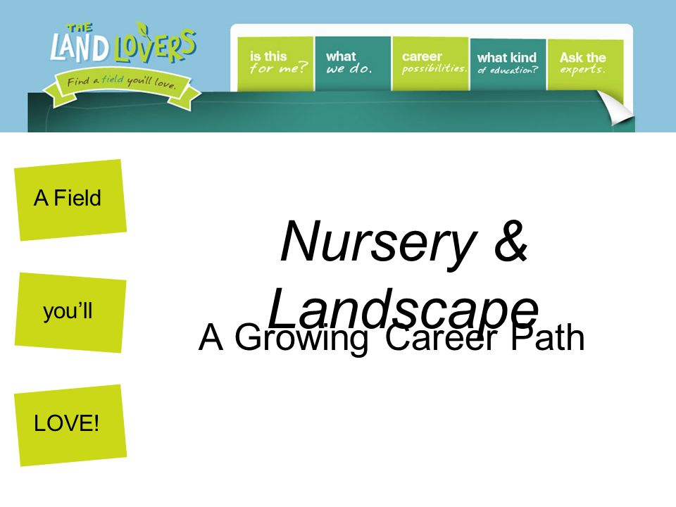 A Field youll LOVE! Nursery & Landscape A Growing Career Path