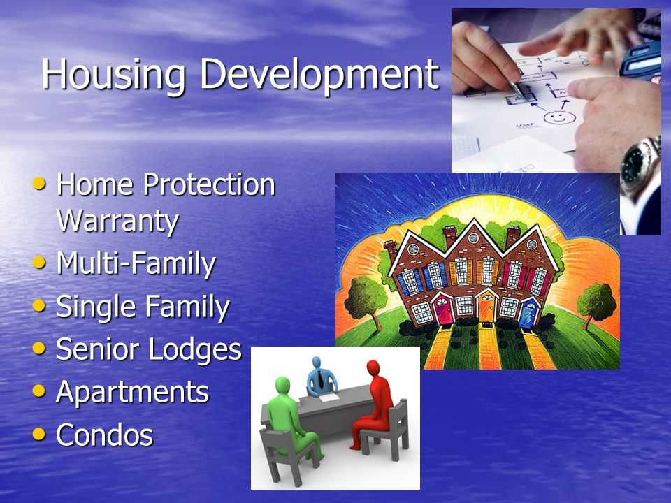 Housing Development Home Protection Warranty Home Protection Warranty Multi-Family Multi-Family Single Family Single Family Senior Lodges Senior Lodges Apartments Apartments Condos Condos