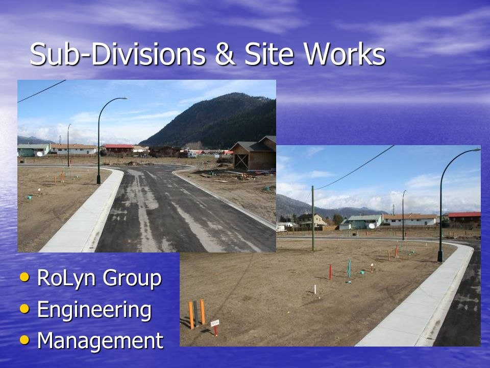Sub-Divisions & Site Works RoLyn Group RoLyn Group Engineering Engineering Management Management