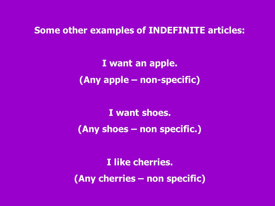Indefinite articles are NOT specific. They are the OPPOSITE of definite articles.