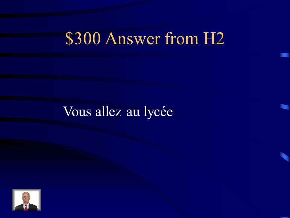 $300 Question from H2 You (formal) go to the high school