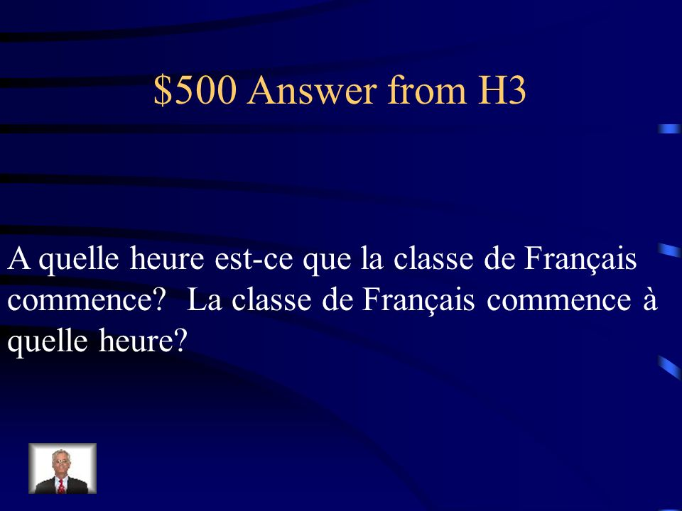 $500 Question from H3 At what time does French class start