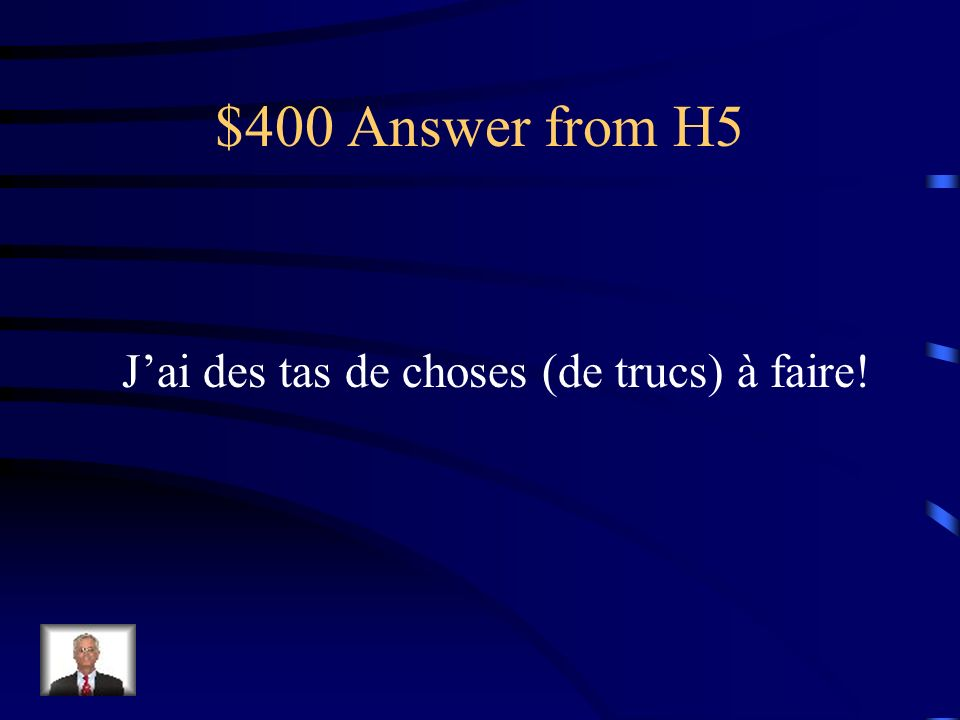 $400 Question from H5 I have tons of things to do!