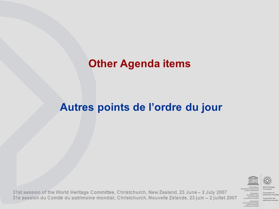 31st session of the World Heritage Committee, Christchurch, New Zealand, 23 June – 2 July e session du Comité du patrimoine mondial, Christchurch, Nouvelle Zélande, 23 juin – 2 juillet 2007 Other Agenda items Autres points de lordre du jour