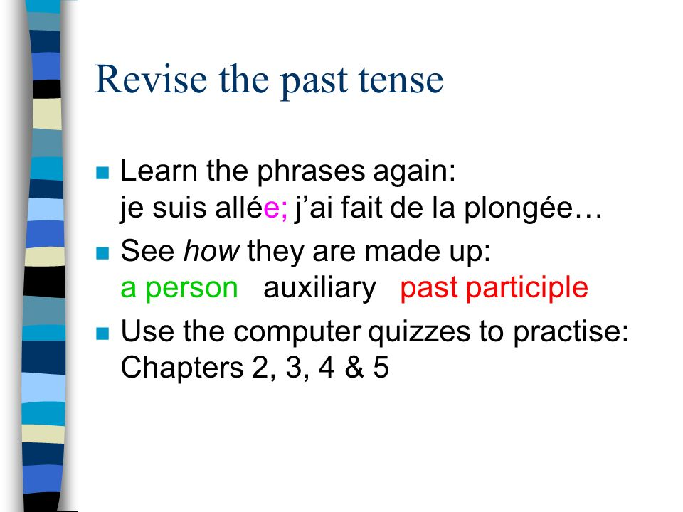 Stage 2: Revise grammar Decide what tenses you need