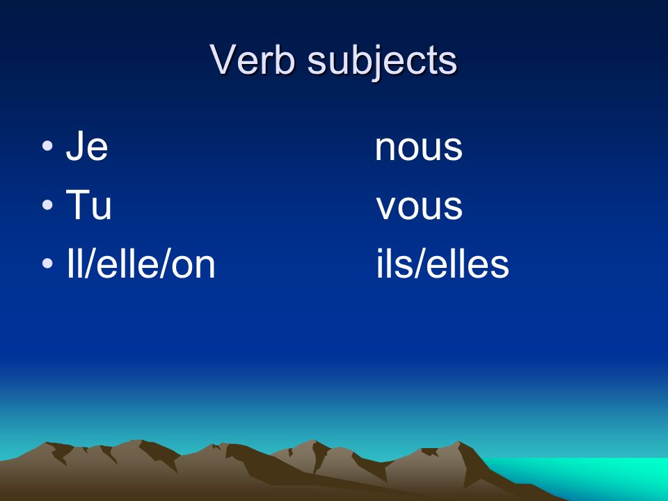 Verb subjects Jenous Tu vous Il/elle/on ils/elles