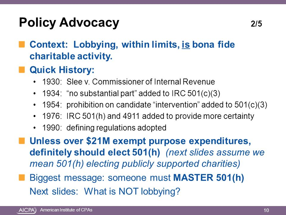 American Institute of CPAs Policy Advocacy 2/5 Context: Lobbying, within limits, is bona fide charitable activity.