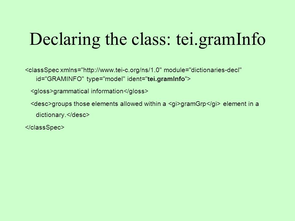 Declaring the class: tei.gramInfo grammatical information groups those elements allowed within a gramGrp element in a dictionary.