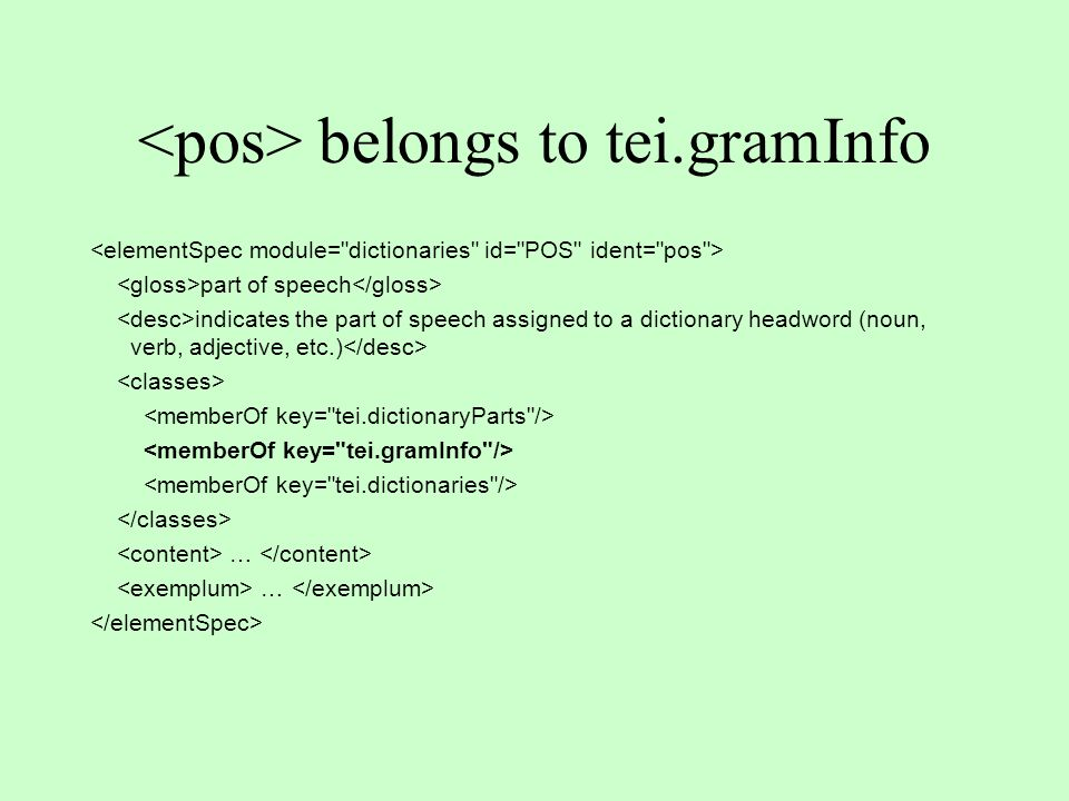 belongs to tei.gramInfo part of speech indicates the part of speech assigned to a dictionary headword (noun, verb, adjective, etc.) …