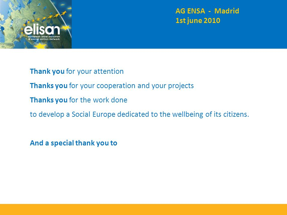 Thank you for your attention Thanks you for your cooperation and your projects Thanks you for the work done to develop a Social Europe dedicated to the wellbeing of its citizens.