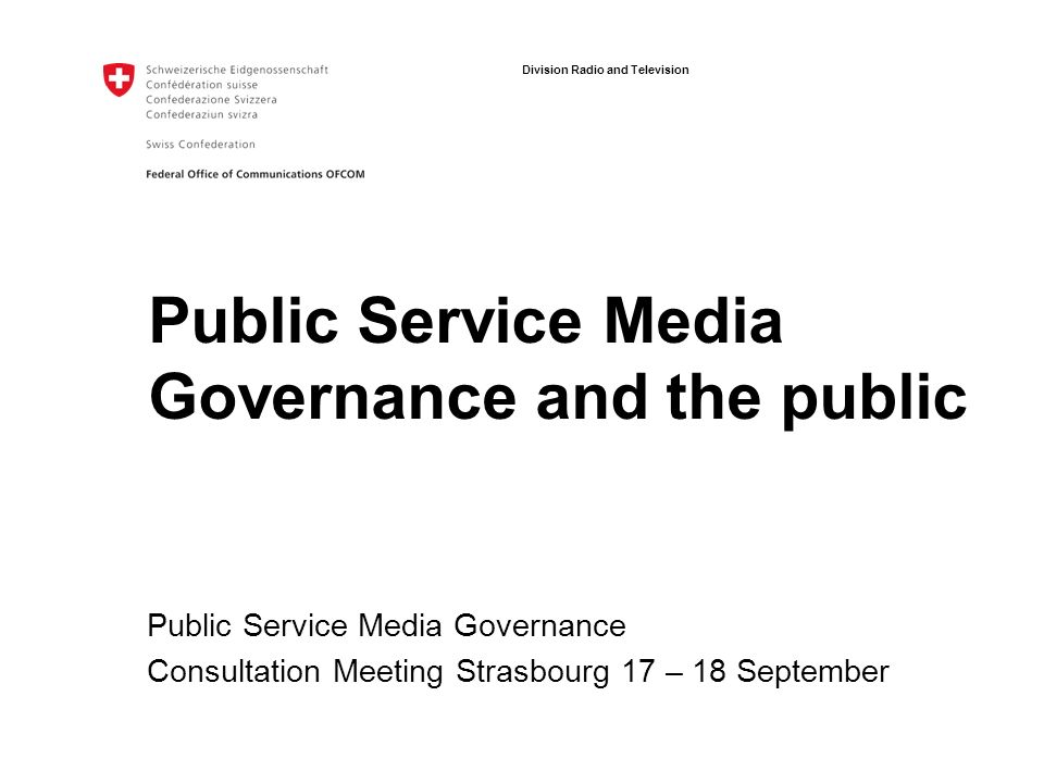 Division Radio and Television Public Service Media Governance and the public Public Service Media Governance Consultation Meeting Strasbourg 17 – 18 September