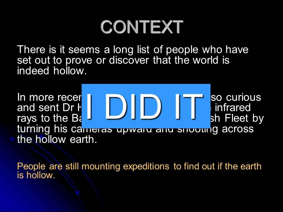 CONTEXT There is it seems a long list of people who have set out to prove or discover that the world is indeed hollow.
